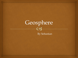 By Sebastian   What is the Geosphere?   -The geosphere is the Earth's outer layer of crust. -It is the densest part of the.