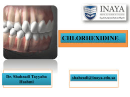 "CHLORHEXIDINE  Dr. Shahzadi Tayyaba Hashmi  shahzadi@inaya.edu.sa   CHLORHEXIDINE GLUCONATE • Chlorhexidine gluconate is an effective bactericidal agent and broad-spectrum antimicrobial drug • It has been extensively researched and is the ""gold."