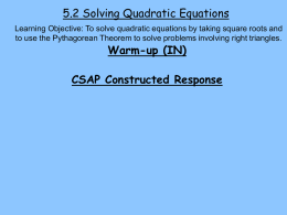 5.2 Solving Quadratic Equations Learning Objective: To solve quadratic equations by taking square roots and to use the Pythagorean Theorem to solve.