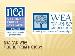 NEA AND WEA TIDBITS FROM HISTORY     Summer of 1857  43  Educators  Philadelphia  Organized     Choice between  Marriage  Teaching    Eventually marriage was allowed Pregnancy was not until the.
