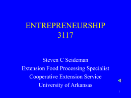 ENTREPRENEURSHIPSteven C Seideman Extension Food Processing Specialist Cooperative Extension Service University of Arkansas.