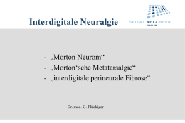 "Interdigitale Neuralgie  - ""Morton Neurom"" - ""Morton'sche Metatarsalgie"" - ""interdigitale perineurale Fibrose""  Dr. med."