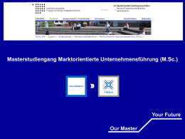 Masterstudiengang Marktorientierte Unternehmensführung (M.Sc.)  by  Your Future Our Master Fakultät für Wirtschaftswissenschaften Faculty of Economics and Business Andministration  Fachhochschule Köln Cologne University of Applied Sciences  Bei uns steht.