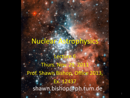 Nuclear Astrophysics Lecture 6 Thurs. Nov. 29, 2011 Prof. Shawn Bishop, Office 2013, Ex.