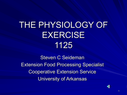 THE PHYSIOLOGY OF EXERCISESteven C Seideman Extension Food Processing Specialist Cooperative Extension Service University of Arkansas  INTRODUCTION The lack of exercise was never been a problem until.