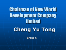 Chairman of New World Development Company Limited Cheng Yu Tong Group 6   Outline (Click to go to different parts)           Profile of CHENG YU TONG His Career Development Position.
