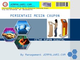 LOGO  PERSENTASI MESIN COUPON  CETAK KUPON DIGITAL  By Management JEMPOLJARI.COM   LATAR BELAKANG Teknologi tepat guna saat ini sangat membantu kegiatan bisnis manusia modern pd umumnya. Kegiatan yg sifatnya.