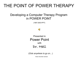 THE POINT OF POWER THERAPY Developing a Computer Therapy Program in POWER POINT (1997-2003 PPT)  Presented in  Power Point with  Dr.