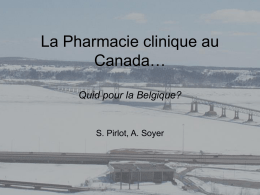La Pharmacie clinique au Canada… Quid pour la Belgique?  S. Pirlot, A. Soyer   Introduction • Pharmacie clinique = pharmacie au lit du patient • Née aux USA.
