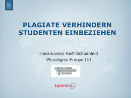 PLAGIATE VERHINDERN STUDENTEN EINBEZIEHEN Hans-Lorenz Reiff-Schoenfeld iParadigms Europe Ltd  ©2012 iParadigms, LLC All rights reserved.  Confidential   AGENDA  • Vorstellung unserer Firma iParadigms LLC • Warum Plagiatsprävention ? • Einige.