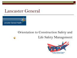 "Lancaster General  Orientation to Construction Safety and Life Safety Management   Lancaster General Hospital   Lancaster General Hospital and Downtown Outpatient Pavilion MISSION: ""To advance the health and wellbeing of the communities we."