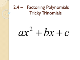 2.4 – Factoring Polynomials Tricky Trinomials  ax  bx  c A tricky trinomial is a quadratic expression where the leading coefficient is.