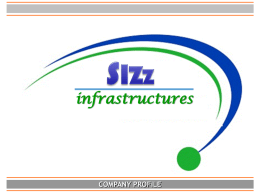 infrastructures  COMPANY PROFILE   Introduction  SIZZ Infra Pvt. Ltd. is a subsidiary of M/s Kernel Building Solutions Pvt Ltd.