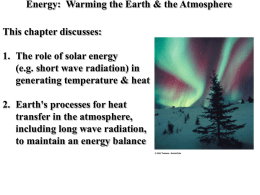 Energy: Warming the Earth & the Atmosphere This chapter discusses:  1. The role of solar energy (e.g.