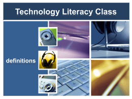 Technology Literacy Class  definitions   Technology  The application of scientific knowledge to the practical aims of human life.  Technology includes the use of materials, tools,