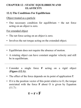 CHAPTER 12 : STATIC EQUILIBRIUM AND ELASTICITY 12.1) The Conditions For Equilibrium Object treated as a particle • One necessary condition for equilibrium =