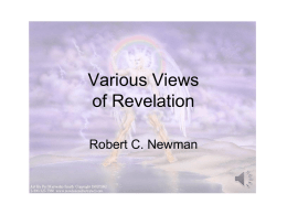 Various Views of Revelation Robert C. Newman Introduction • Revelation is surely the most unusual book in the New Testament. • Many Christians seriously neglect the book. • Other Christians overemphasize