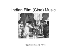 Indian Film (Cine) Music  Raja Harischandra (1913) Overview • Most films are musicals (have song and dance numbers) • Popular among all castes and.