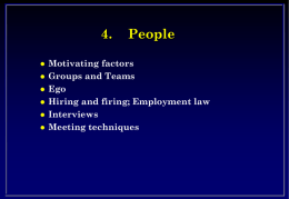 4.         People  Motivating factors Groups and Teams Ego Hiring and firing; Employment law Interviews Meeting techniques Management   Goal setting – Overall direction – Measures of success – Strategy rather than tactics     Culture.