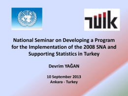 National Seminar on Developing a Program for the Implementation of the 2008 SNA and Supporting Statistics in Turkey Devrim YAĞAN 10 September 2013 Ankara -