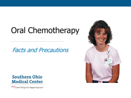 Oral Chemotherapy Facts and Precautions Objectives • • • •  State the Facts Precautions Administration Proper disposal Preparation of Med • Manipulation of tablets such as cutting, crushing or opening of.