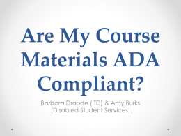 Are My Course Materials ADA Compliant? Barbara Draude (ITD) & Amy Burks (Disabled Student Services)