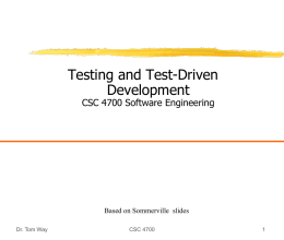 Testing and Test-Driven Development CSC 4700 Software Engineering  Based on Sommerville slides Dr. Tom Way  CSC 4700