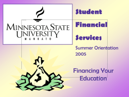 Student  Financial Services Summer Orientation Financing Your Education Student Financial Services— The Details  • Where are we? – In the Centennial Student Union… Campus Hub/MavCard Offices • When are we.