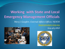 Mary J. Goepfert, External Affairs Officer, NJOEM lppgoepm@gw.njsp.org 609.963.6818 Topics Covered  Emergency management systems in NJ   Emergency Preparedness 101  Organizational disaster  response, working with local officials.