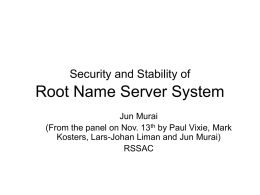 Security and Stability of  Root Name Server System Jun Murai (From the panel on Nov.