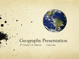 Geography Presentation 8th Grade U.S. History  Unit One EARTH – 4 HEMISPHERES HEMISPHERE COMES FROM THE GREEK LANGUAGE oHEMI = ½  SPHERE – ROUND SHAPE.