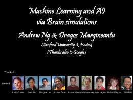 Machine Learning and AI via Brain simulations Andrew Ng & Dragos Margineantu Stanford University & Boeing (Thanks also to Google)  Thanks to:  Stanford:  Adam Coates  Quoc Le  Honglak Lee  Andrew.