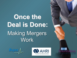 Once the Deal is Done: Making Mergers Work Video Overview • Hosted by Wayne Cascio, Ph.D. • SHRM Foundation's 8th DVD • Filmed at Bupa Australia Headquarters, Melbourne,