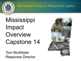 Mississippi Emergency Management Agency  Mississippi Impact Overview Capstone 14 Tom McAllister Response Director General Impact Breakdown of Damage Residential  45,059  Commercial, Industrial and Other  1,623  Total  46,862
