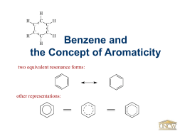 H H H  C C  C C  C C  H H  Benzene and the Concept of Aromaticity H  two equivalent resonance forms:  other representations: Bond Lengths in Benzene H H H  C C  C C  C C  •  All carbon-carbon bond lengths in benzene are EQUAL (139 pm)  •  This.