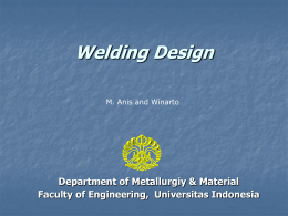 Welding Design M. Anis and Winarto  Department of Metallurgiy & Material Faculty of Engineering, Universitas Indonesia.