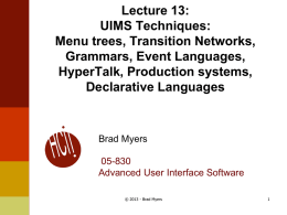 Lecture 13: UIMS Techniques: Menu trees, Transition Networks, Grammars, Event Languages, HyperTalk, Production systems, Declarative Languages  Brad Myers  05-830 Advanced User Interface Software © 2013 - Brad Myers.