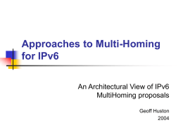 Approaches to Multi-Homing for IPv6 An Architectural View of IPv6 MultiHoming proposals Geoff Huston.