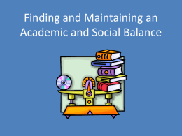 Finding and Maintaining an Academic and Social Balance Mini-Review What goals did you set for yourself?  What are your plans for reaching the goals? What.