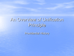 An Overview of Unification Principle Providential History God has to start at one point If there is no success at one level, He expands.