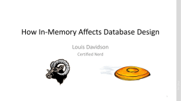 How In-Memory Affects Database Design Louis Davidson Certified Nerd  drsql.org Who am I? • • • •  drsql.org  Been in IT for over 19 years Microsoft MVP For 10 Years Corporate.