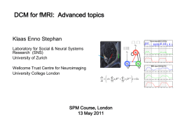 DCM for fMRI: Advanced topics  Klaas Enno Stephan  Neural population activity  0.4 0.3 0.2  u2  Laboratory for Social & Neural Systems Research (SNS) University of Zurich  0.10  0.6  u1  0.4  x3  0.2 0.3 0.2 0.1 x1  Wellcome Trust Centre for.