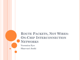 ROUTE PACKETS, NOT WIRES: ON-CHIP INTERCONNECTION NETWORKS Veronica Eyo Sharvari Joshi ON-CHIP INTERCONNECT NETWORK/ NOC The layered-stack approach to the design of the on-chip intercore communications.