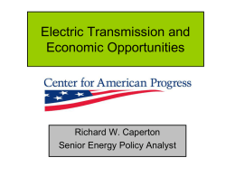 Electric Transmission and Economic Opportunities  Richard W. Caperton Senior Energy Policy Analyst Energy Opportunity at the Center for American Progress • Clean energy is a.