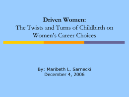 Driven Women: The Twists and Turns of Childbirth on Women's Career Choices  By: Maribeth L.