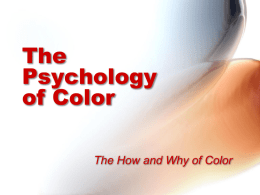The Psychology of Color The How and Why of Color Color Attributes • There are literally millions of colors, but they can be divided into.