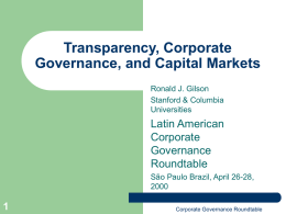Transparency, Corporate Governance, and Capital Markets Ronald J. Gilson Stanford & Columbia Universities  Latin American Corporate Governance Roundtable São Paulo Brazil, April 26-28, Corporate Governance Roundtable.