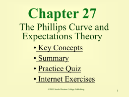Chapter 27 The Phillips Curve and Expectations Theory • Key Concepts • Summary • Practice Quiz • Internet Exercises ©2000 South-Western College Publishing.