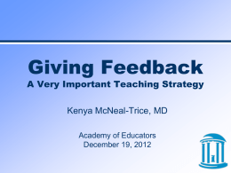 Giving Feedback  A Very Important Teaching Strategy Kenya McNeal-Trice, MD Academy of Educators December 19, 2012