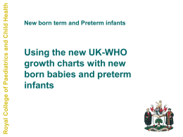 Royal College of Paediatrics and Child Health  New born term and Preterm infants  Using the new UK-WHO growth charts with new born babies and.